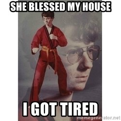 Karate Kid - She blessed my house I got tired