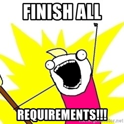 X ALL THE THINGS - FINish all  requirements!!!