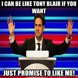 The Ed Miliband Game Show - I can be like tony blair if you want just promise to like me!