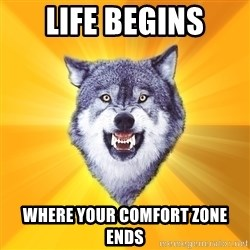 Courage Wolf - Life Begins Where Your comfort zone ends