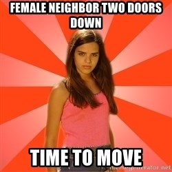 Jealous Girl - Female neighbor two doors down Time to move