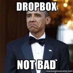 Not Bad Obama - dropbox not bad