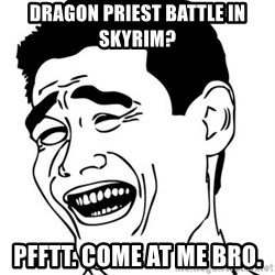 Yao Ming - dragon priest battle in skyrim? pfftt. come at me bro.