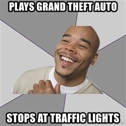 Good Guy Tyrone - Plays grand theft auto stops at traffic lights
