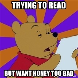 Skeptical Pooh - trying to read but want honey too bad