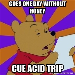 Skeptical Pooh - goes one day without honey cue acid trip