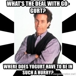 Bad Joke Jerry - What's the deal with Go-Gurt? Where does yogurt have to be in such a hurry?