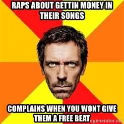 Diagnostic House - RAPS ABOUT GETTIN MONEY IN THEIR SONGS COMPLAINS WHEN YOU WONT GIVE THEM A FREE BEAT