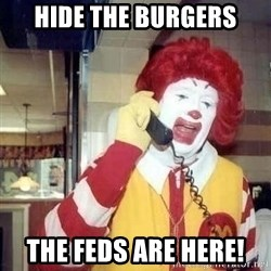 Ronald Mcdonald Call - hide the burgers The feds are here!