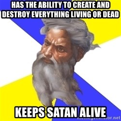 Advice God - has the ability to create and destroy everything living or dead keeps satan alive