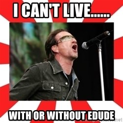 bono - i can't live...... with or without edude