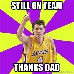 Lame Luke Walton - still on team thanks dad