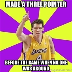 Lame Luke Walton - made a three pointer before the game when no one was around