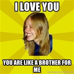 Trologirl - I LOVE YOU YOU ARE LIKE A BROTHER FOR ME
