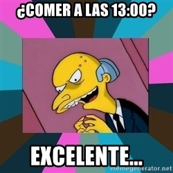 Mr. Burns - ¿comer a las 13:00? EXCELENTE...