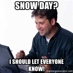 Net Noob - snow day? i should let everyone know!