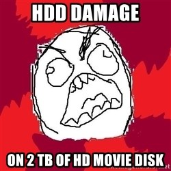 Rage FU - HDD DAMAGE on 2 tb of HD movie disk