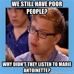 Disappointed young conservative - we still have poor people? why didn't they listen to marie antoinette?