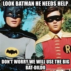 Batman and robin - look batman he needs help Don't worry we will use the Big BAT-dildo