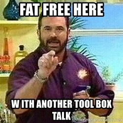 Badass Billy Mays - FAT FREE HERE W ITH ANOTHER TOOL BOX TALK