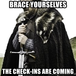 Ned Stark - BRACE YOURSELVES THE CHECK-INS ARE COMING