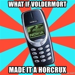 NOKIA 3310CHUCK2 - what if voldermort made it a horcrux
