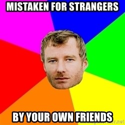 Advice Matt Berninger - mistaken for strangers by your own friends