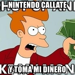 Shut Up And Take My Money - Nintendo callate  y toma mi dinero