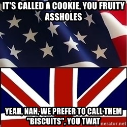 """Americabritain - It's called a cookie, you fruity assholes Yeah, nah, we prefer to call them """"biscuits"""", you twat"""