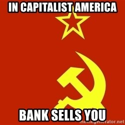 In Soviet Russia - in capitalist america bank sells you