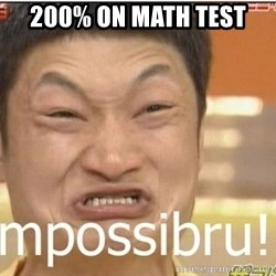 Impossibru Guy - 200% ON MATH TEST