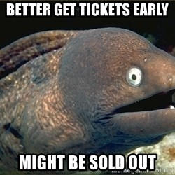 eel - better get tickets early might be sold out
