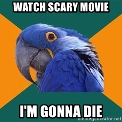 Paranoid Parrot - watch scary movie i'm gonna die