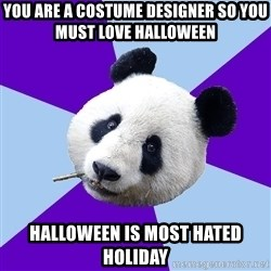 Phts Panda - yOU ARE A COSTUME DESIGNER SO YOU MUST LOVE HALLOWEEN hALLOWEEN IS MOST HATED HOLIDAY