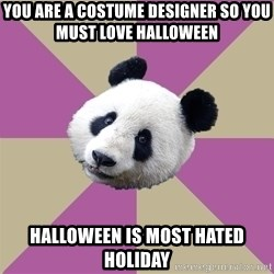 Pandora Panda Bear - You are a costume designer so you must love halloween halloween is most hated holiday