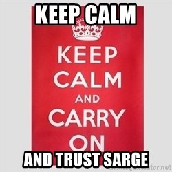 Keep Calm - Keep Calm and trust sarge