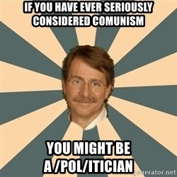 Jeff Foxworthy - if you have ever seriously considered comunism you might be a /pol/itician