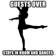 Socially Awkward Dancer - guests over stays in room and dances
