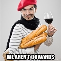 frenchy - we aren't cowards