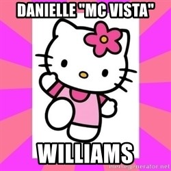 "Hello Kitty - danielle ""Mc vista"" Williams"