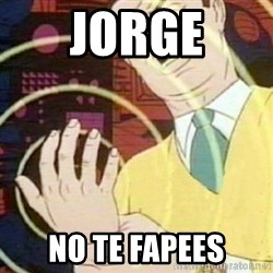 must not fap - jorge no te fapees