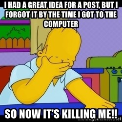 Homer Facepalm - I had a great idea for a post, but I forgot it by the time I got to the computer so now it's killing me!!