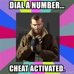 Niko Bellic - Dial a number... Cheat activated.
