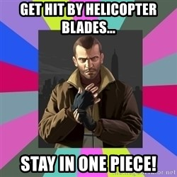 Niko Bellic - Get hit by Helicopter blades... stay in one piece!