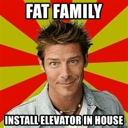 Ty Pennington - fat family install elevator in house