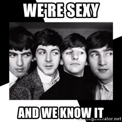 The Beatles Legacy - We're sexy And We know it