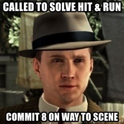 Cole Phelps - Called to solve hit & run commit 8 on way to scene
