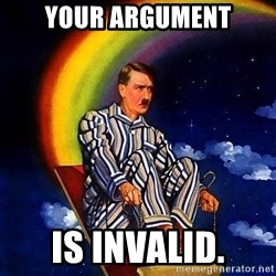 Bed Time Hitler - your argument is invalid.