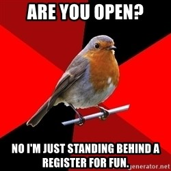 Retail Bird - ARE YOU OPEN? NO i'M JUST STANDING BEHIND A REGISTER FOR FUN.