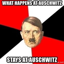 Advice Hitler - What happens at auschwitz stays at auschwitz